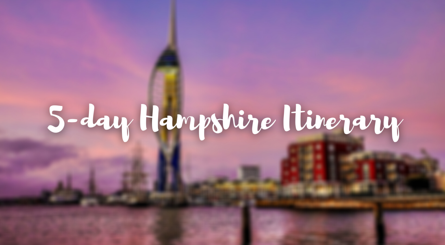cover image 5-day hampshire itinerary with Portsmouth spinnaker tower